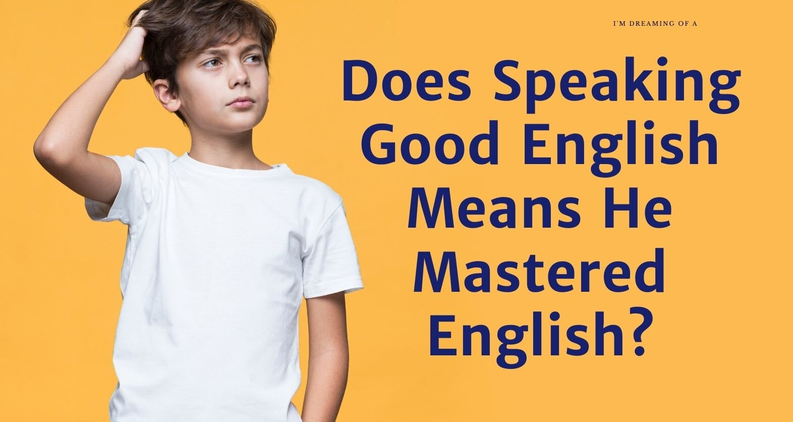 Does Your Child Speaks English Means He Mastered English?