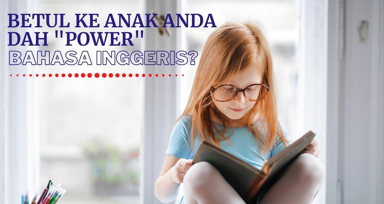 """Adakah anak anda dah """"POWER"""" bahasa Inggeris dengan hanya mahir bertutur bahasa tersebut?"""